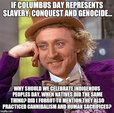 Columbus Day Meme - columbus day vs indigenous peoples day imgflip