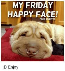 Happy Friday Meme - my friday happy face free spirited d enjoy friday meme on sizzle