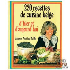 cuisine d hier et d aujourd hui 220 recettes de cuisine belge d hier et d aujourd hui jacques