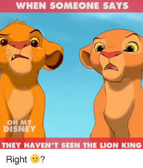 The Lion King Meme - when someone says disney they haven t seen the lion king right