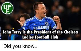 John Terry Meme - uf samsung john terry is the president of the chelsea ladies
