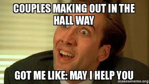 Making Out Meme - couples making out in the hall way got me like may i help you