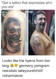Tatoo Meme - get a tattoo that expresses who you are looks like the hyena from