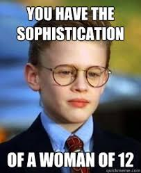 Little Meme - you have the sophistication of a woman of 12 little rascal