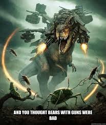 Funny T Rex Meme - and you thought bears with guns were bad armored t rex quickmeme