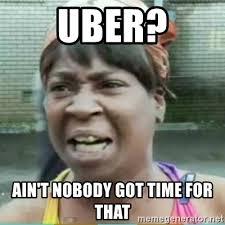 Meme Uber - uber ain t nobody got time for that sweet brown meme meme