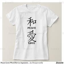 peace love word art in japanese kanji t shirt japanese kanji