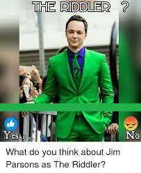 Riddler Meme - yes the riddler no what do you think about jim parsons as the