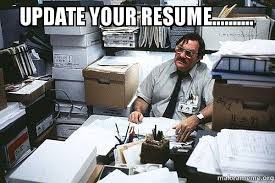 Meme Update - update your resume seriously milton i was told there