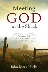 The Shack Meeting God At The Shack A Journey Into Spiritual Recovery John