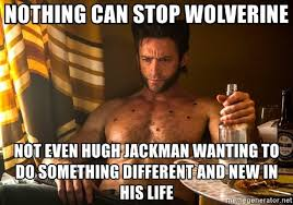 Worlds Best Meme - hugh dankman 15 hilarious wolverine movie memes cbr