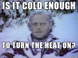 The Heat Meme - woke up 52 degrees in my house meme on imgur