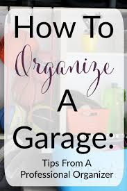 how to organize a garage organizing organizations and garage
