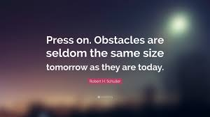 press on wallpaper robert h schuller quote press on obstacles are seldom the same