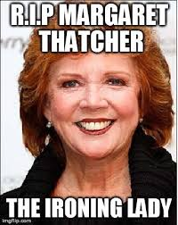 Margaret Thatcher Memes - deluxe margaret thatcher memes image tagged in thatch imgflip