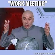 Work Meeting Meme - work meeting dr evil meme meme generator