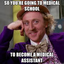 Medical Assistant Memes - so you re going to medical school to become a medical assistant