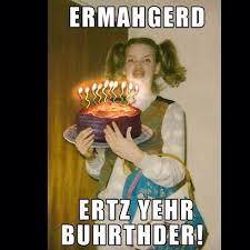 Hilarious Birthday Meme - ermahgerd ertz yehr buhrhder funny birthday meme