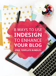 8 ways to use indesign for your blog free templates the o