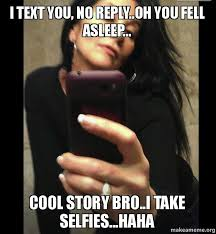 Why You No Reply Meme - i text you no reply oh you fell asleep cool story bro i take