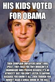 Anti Obamacare Meme - his kids voted for obama then complain employers won t hire psst
