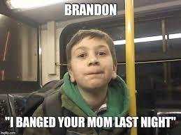 Brandon Meme - image tagged in brandon imgflip