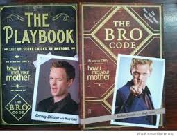 How I Met Your Mother Memes - the playbook and bro code weknowmemes