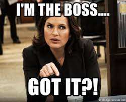 Benson Meme - i m the boss got it olivia benson meme generator
