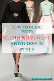 Cheats In Home Design by How To Cheat Your Clothing Budget And Dress In Style Daily