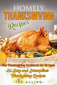 homely thanksgiving recipes the thanksgiving cookbook for all