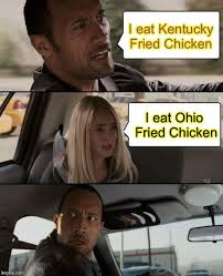 Ohio Meme - i eat kentucky fried chicken i eat ohio fried chicken meme