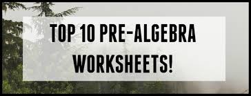 top 10 pre algebra worksheets student tutor blog