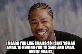 Email Meme - meme creator i heard you like emails so i sent you an email to