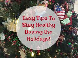 easy tips for staying healthy during the holidays follow these easy