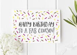 cousin birthday card cousin birthday card happy birthday to a fab cousin cousin