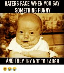 Smile Funny Meme - haters face when you say something funny and they try not to laugh