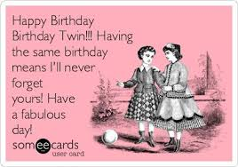 free birthday ecard happy birthday birthday twin having the