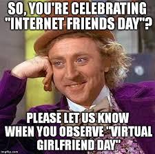 Internet Friends Meme - creepy condescending wonka meme imgflip