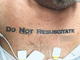 when a tattoo says u0027do not resuscitate u0027 should doctors obey
