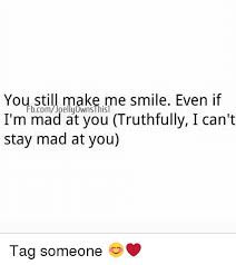 You Make Me Smile Meme - you still make me smile even if fbcomdoelly0wnsthisl i m mad at you