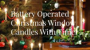 window candle lights with timer battery operated christmas window candles with timer youtube