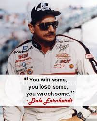 Dale Earnhardt Meme - you win some you lose some you wreck some dale earnhardt