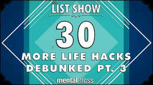 30 more life hacks debunked pt 3 mental floss on youtube list