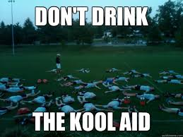 Koolaid Meme - don t drink the kool aid koolaid quickmeme