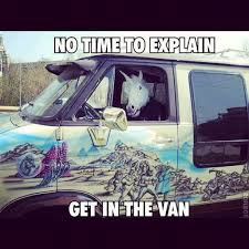 No Time To Explain Meme - no time to explain get in the van taken with instagram don t ask