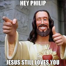 Hey Buddy Meme - hey philip jesus still loves you meme buddy christ 76012