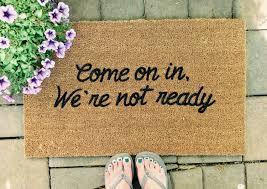 come on in we u0027re not ready custom doormat doormats with