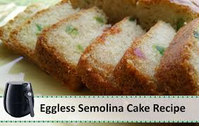 eggless semolina cake recipe rava cake recipe airfryer recipes
