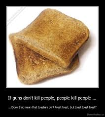 Toasters Toast Toast If Guns Don U0027t Kill People People Kill People Demotivation Us