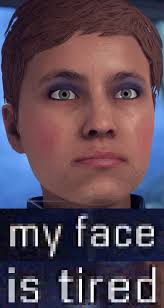 Tired Meme Face - my face is tired mass effect andromeda know your meme